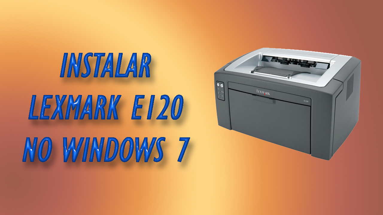instalar lexmark e120 windows 7