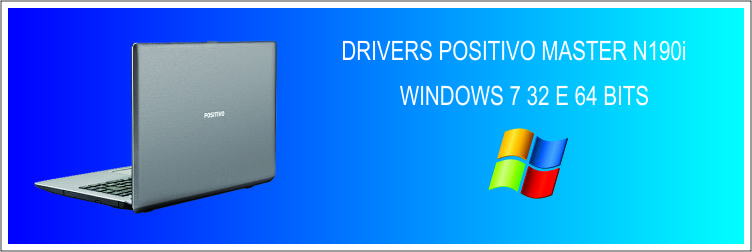 Drivers Positivo Master N190i - Windows 7 32 e 64 Bits