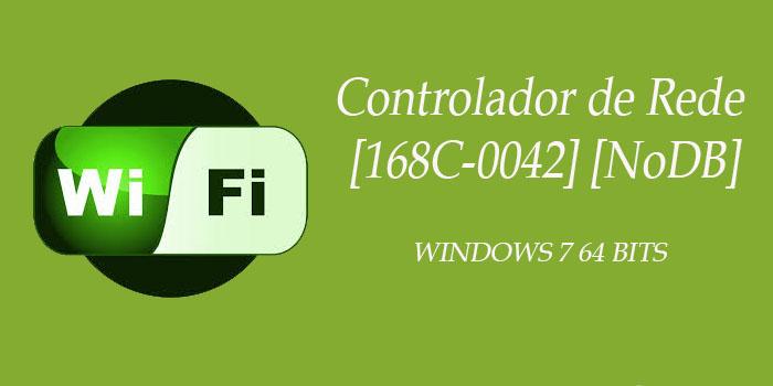 Controlador de Rede [168C-0042] [NoDB] para Windows 7 64 bits