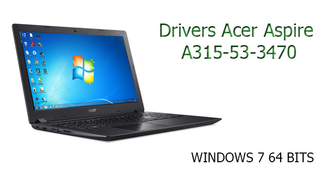 Drivers Acer Aspire A315-53-3470 Windows 7